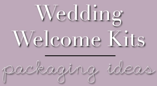 Wedding Welcome Kits | Packaging Ideas for your wedding welcome kits