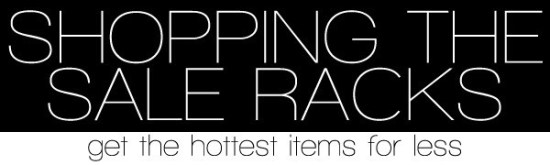 Shopping the Sale Racks: get the hottest items for less