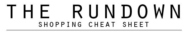 The Rundown: Shopping Cheat Sheet