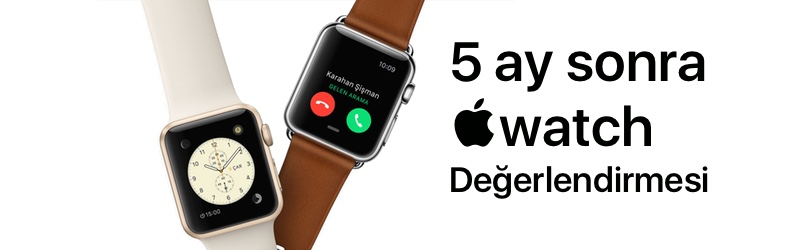 5 ay sonra, Apple Watch Değerlendirmelerim: Apple Watch nasıl bir ürün? Alınır mı?