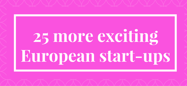 25 more exciting European start-ups to watch