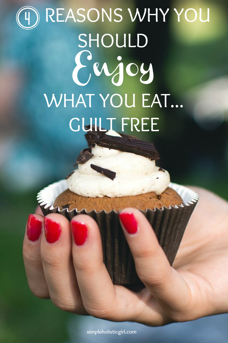 4 reasons why you should enjoy what you eat… guilt free