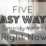 5 Easy Ways to Simplify Your Life Right Now