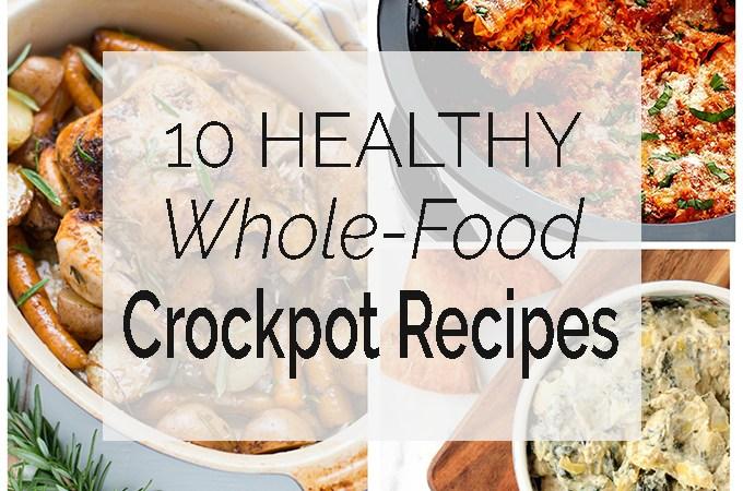 10 Healthy Whole-Food Crockpot Recipes