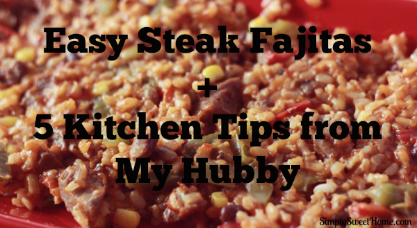 Easy Steak Fajitas + 5 Kitchen Tips from my Hubby