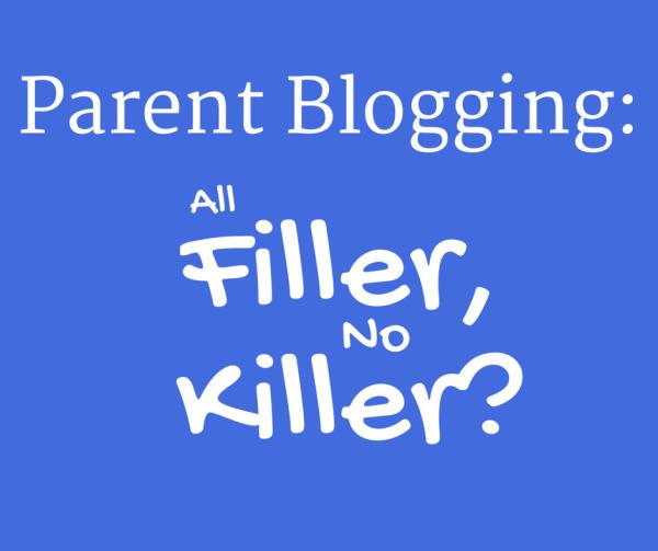 Parent Blogging: All Filler, No Killer? 2 Edit