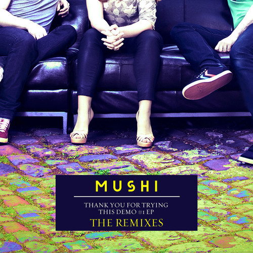 Mushi - Thank You For Trying This Demo EP - Remixes