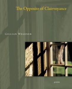 Gillian Wegener The Opposite of Clairvoyance