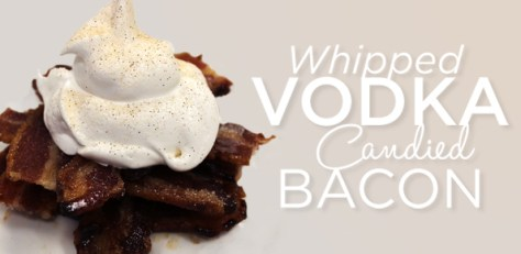 whipped-vodka-candied-bacon