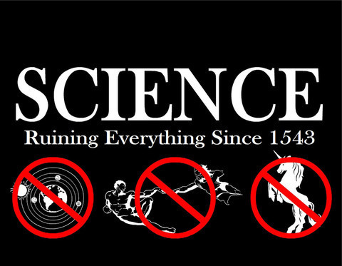 Science is obviously wrong about everything. Including unicorns. Obviously wrong about unicorns.