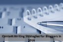 Best A-Z Content Writing Strategies for Bloggers In 2016