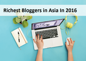 Richest Bloggers in Asia In 2016