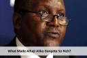 What Made Alhaji Aliko Dangote – Dangote Group So Rich