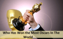 Who Has Won the Most Oscars In The World