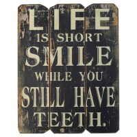 Life is SHORT ...SMILE while you STILL HAVE TEETH