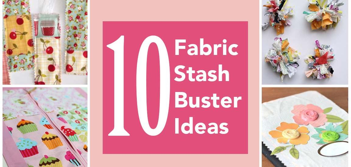 10-fabric-stash-buster-ideas