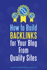 How to Build Backlinks for Your Blog From Quality Sites by Maggie Aland on Social Media Examiner.