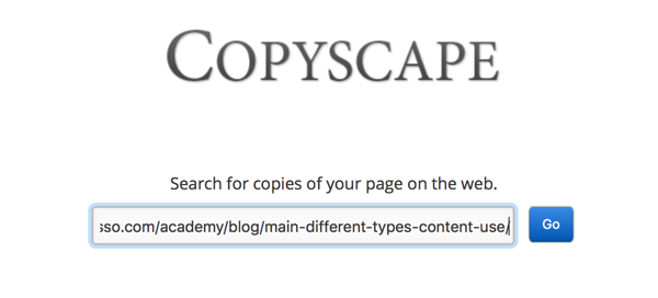 Copyscape can help you find copied or plagiarized content, even if you wouldn't have found it otherwise.