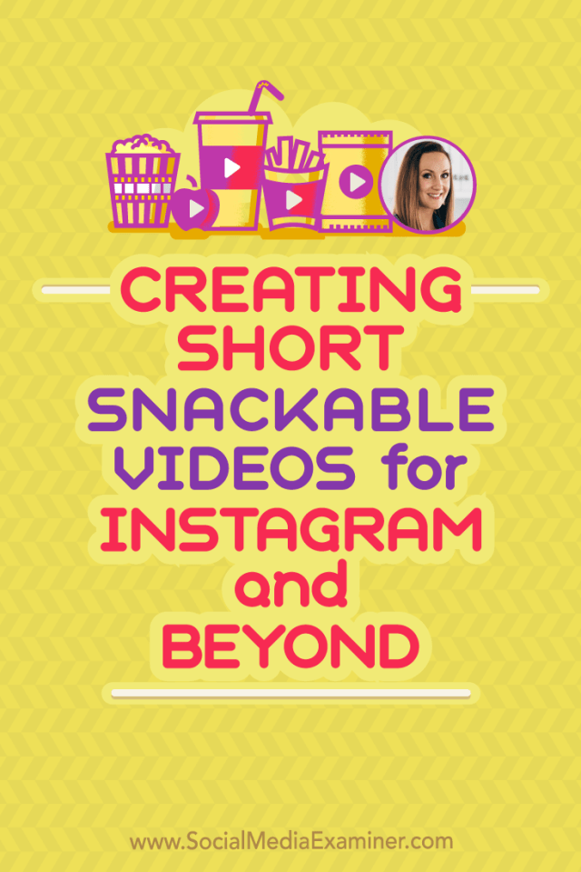 Creating Short, Snackable Videos for Instagram and Beyond featuring Lindsay Ostrom on Social Media Examiner.
