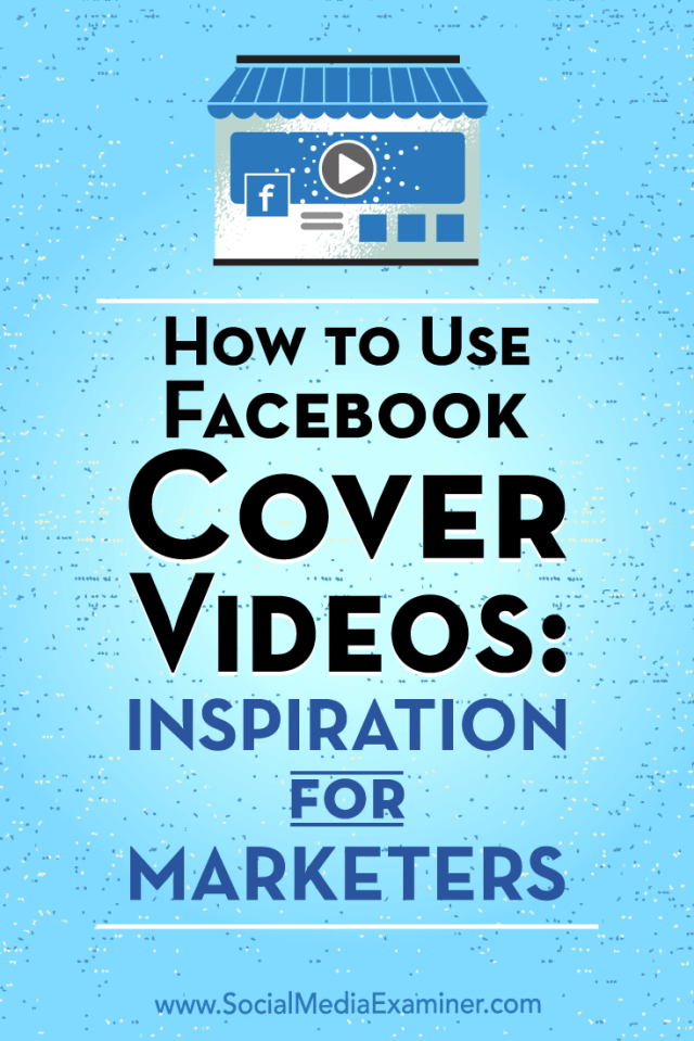 How to Use Facebook Cover Videos: Inspiration for Marketers by Megan O'Neill on Social Media Examiner.
