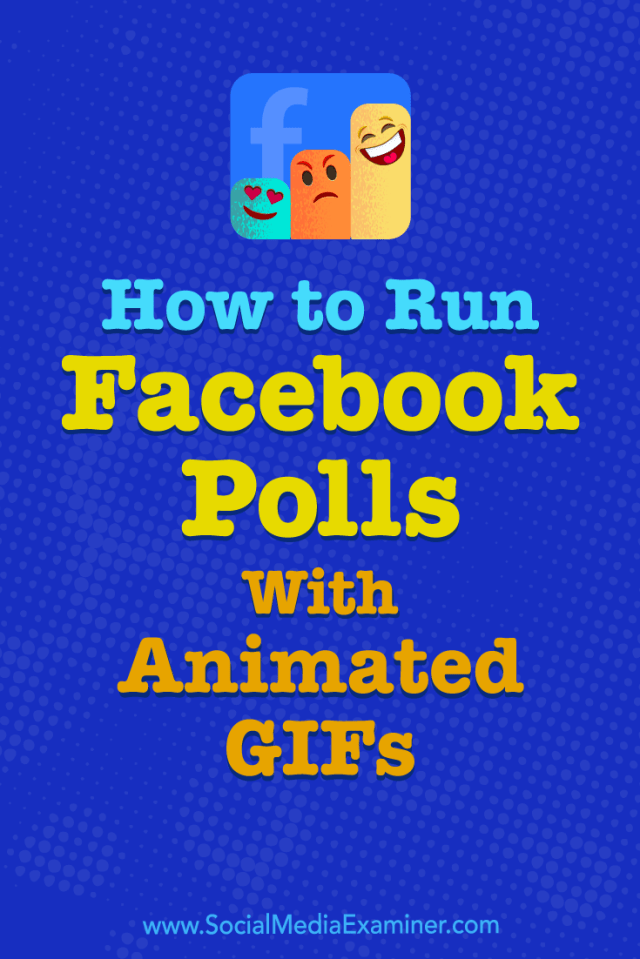 Want to use the Facebook Polls feature on your Facebook Page? Learn how to set up and run a Facebook survey using animated GIFs and images.