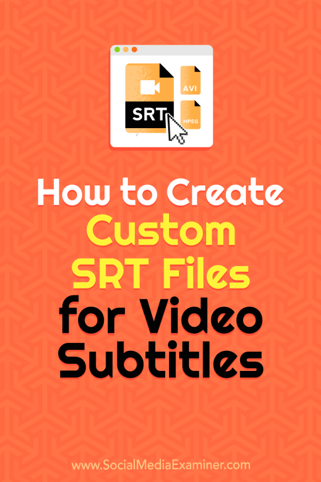 Learn how to create customized SRT files to add time-stamped captions to your videos.