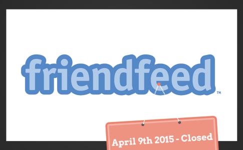 FriendFeed Chiude il 9 Aprile 2015