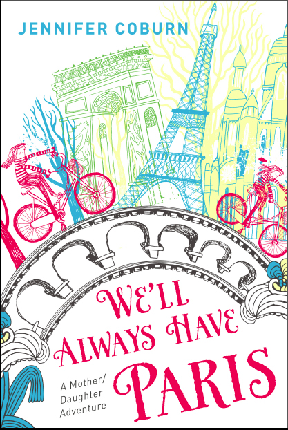 We'll Always Have Paris: A Mother/Daughter Adventure by Jennifer Coburn