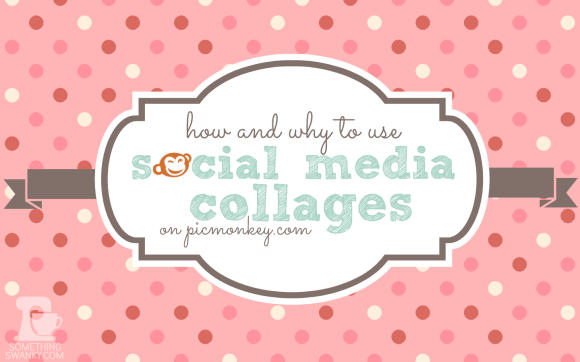How and Why to Use Social Media Collages on #Picmonkey www.somethingswanky.com