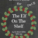 Creative Ideas for the Elf on the Shelf – Part III