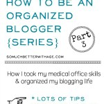 How to be an Organized Blogger Part 3