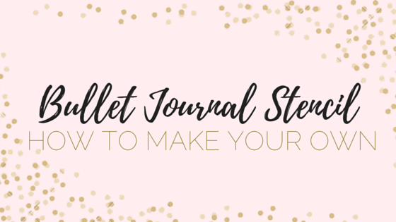 How to Make A Bullet Journal Stencil