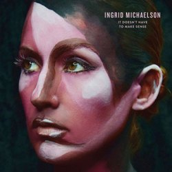 Ingrid-Michaelson-It-Doesnt-Have-To-Make-Sense