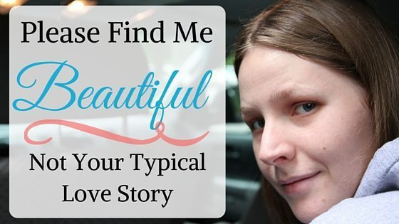 Please Find Me Beautiful - Not Your Typical Love Story : So Very Blessed