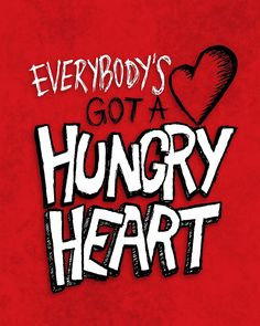 everybodys got a hungry heart