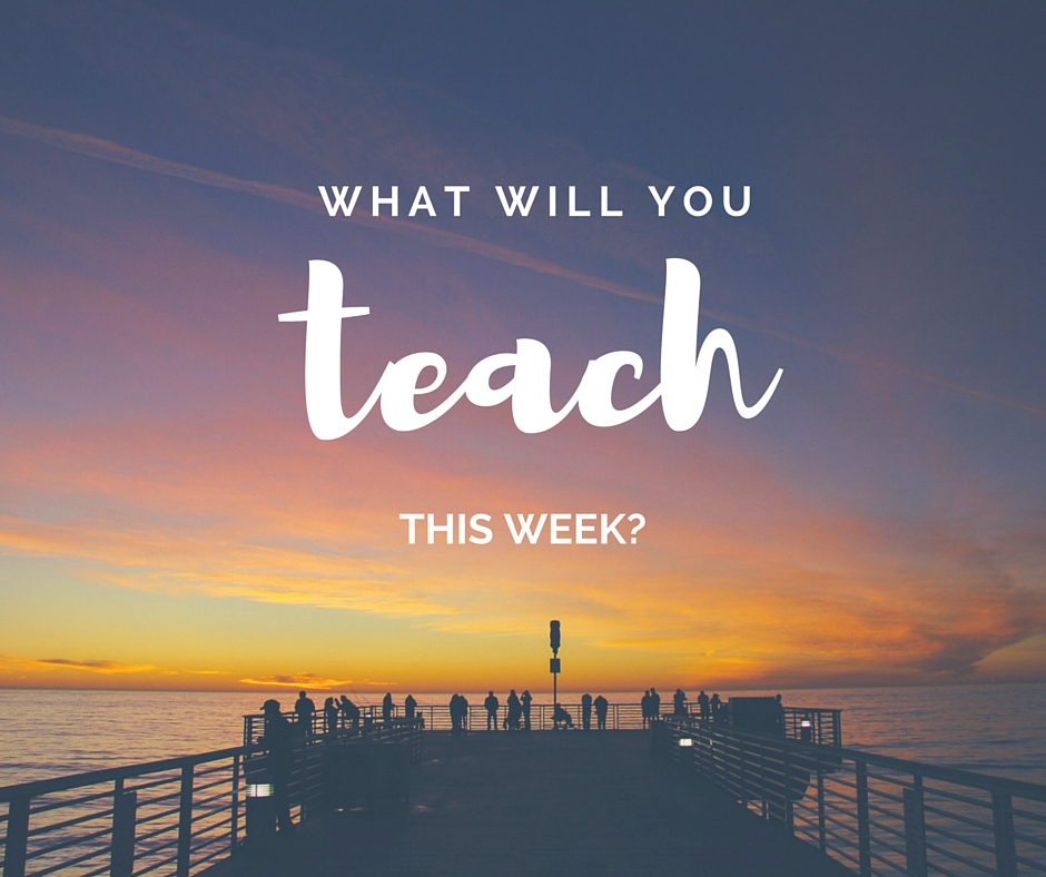 What will you teach this week?