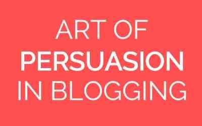 Using the Art of Persuasion in Blogging