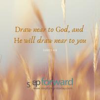 Draw near to God and He will draw near to you - Matt 16:24