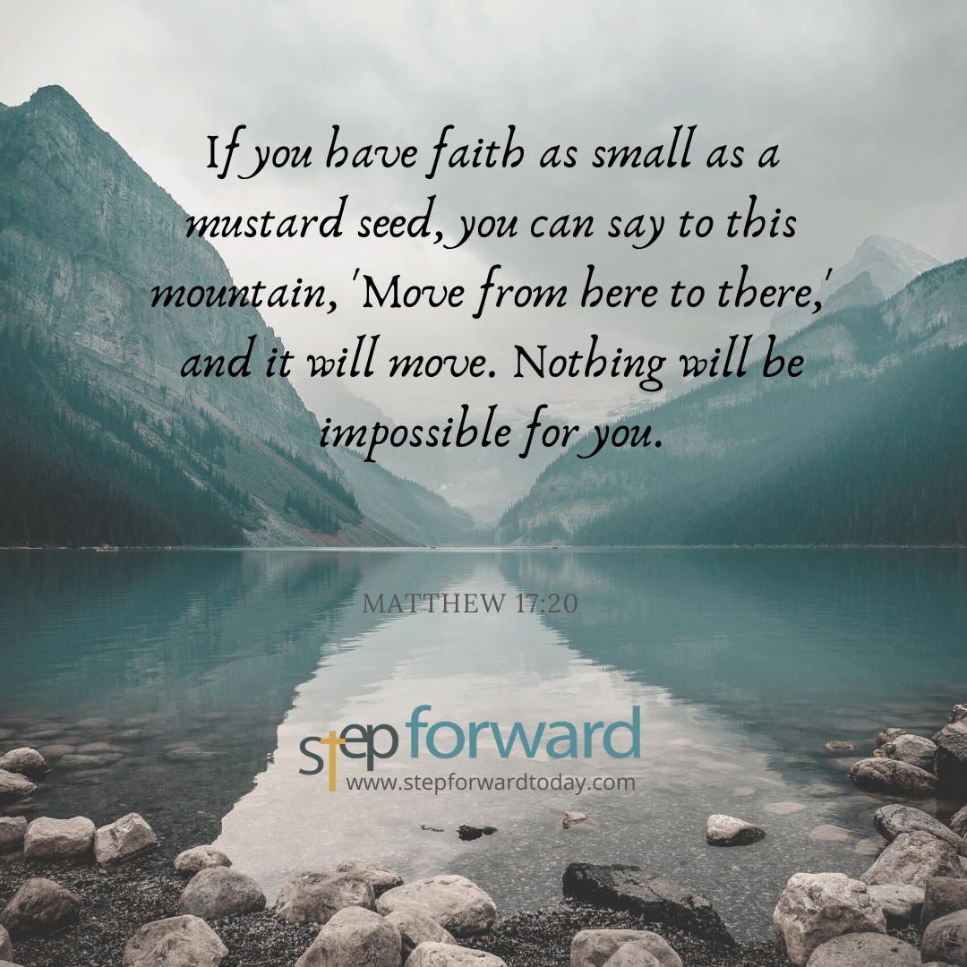 If you have faith as small as a mustard seed... - Matt. 17:20