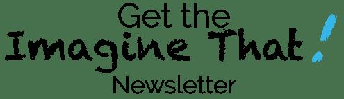 get-imagine-that-newsletter-2