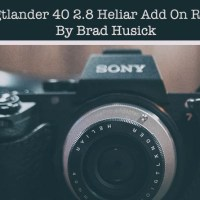Add-on Review of the Voigtlander Heliar 40mm f/2.8 on the Sony A7II by Brad Husick