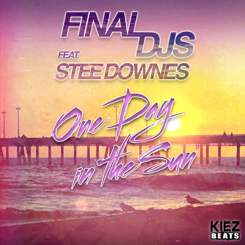 Final DJ's ft. Stee Jones – One Day in the Sun