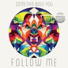 Follow Me - Somethin' Bout You (Satin Jackets Remix)