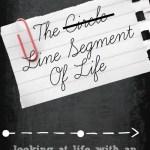 "THE ""LINE SEGMENT"" OF LIFE!"