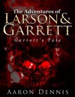 The Adventures of Larson and Garrett Garrett's Tale By Aaron Dennis
