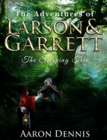 The Adventures of Larson and Garrett The Sleeping Tree By Aaron Dennis