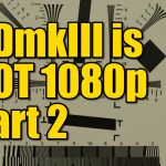 Canon 5DmkIII Is Not 1080p - More Proof
