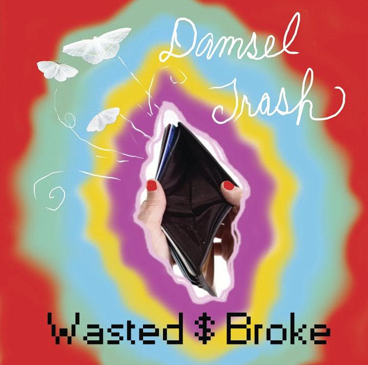 Damsel Trash – Wasted $ Broke