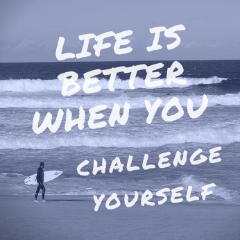 Life is Better When You Challenge Yourself