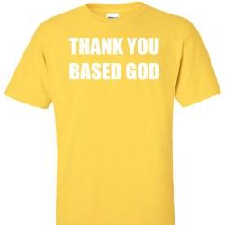 THANK YOU BASED GOD yellow